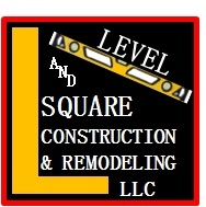 Level and Square Construction & Remodeling LLC